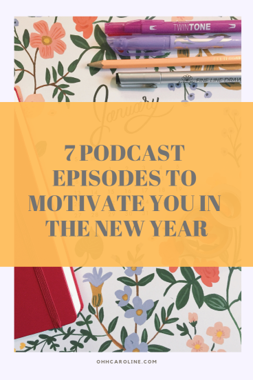7 Positive Podcast Episodes to Motivate You in the New Year and Accomplish your 2019 resolutions and goals!